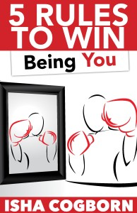 5 Rules to Win Being You by Isha Cogborn